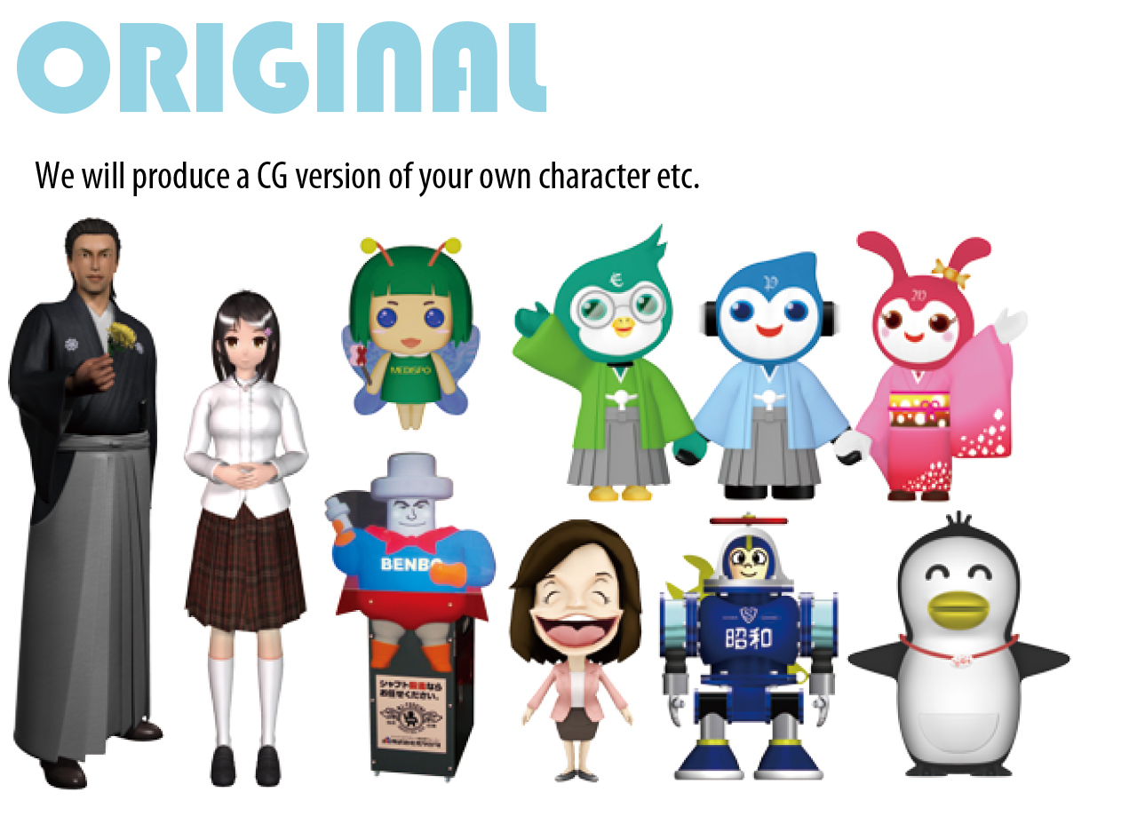 ORIGINAL We will produce a CG version of your own character etc.